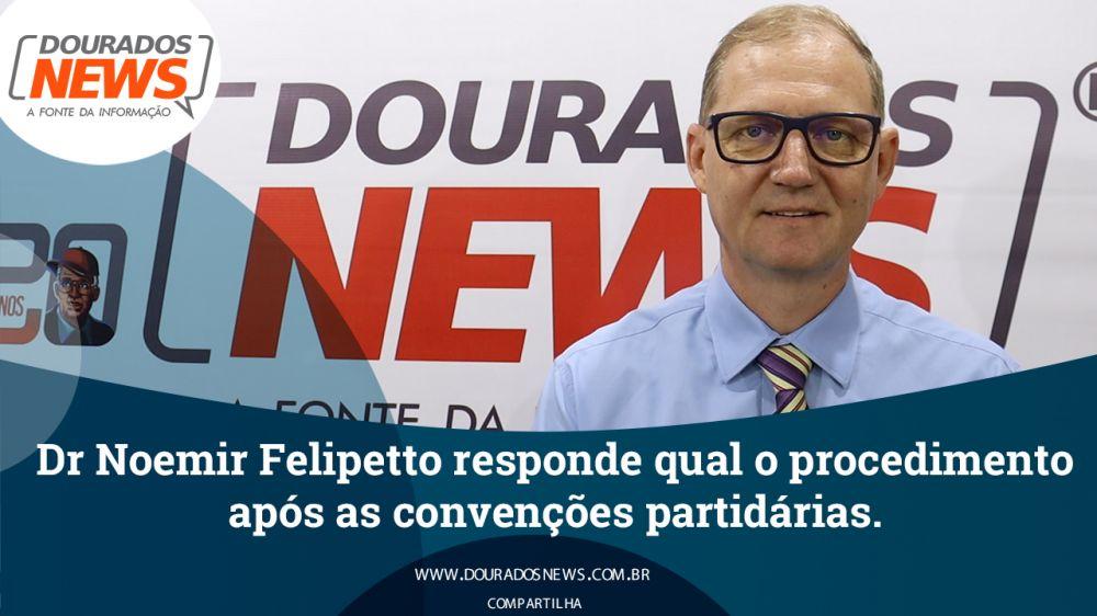 Dr Noemir Felipetto responde qual o procedimento após as convenções partidiárias - Crédito: Dourados News
